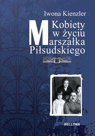 Okładka książki/ebooka Kobiety w Życiu Marszałka Piłsudskiego