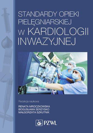 Okładka książki/ebooka Standardy opieki pielęgniarskiej w kardiologii inwazyjnej