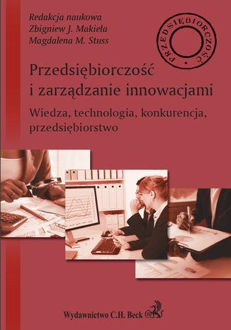Okładka książki/ebooka Przedsiębiorczość i zarządzanie innowacjami. Wiedza technologia konkurencja przedsiębiorstwo