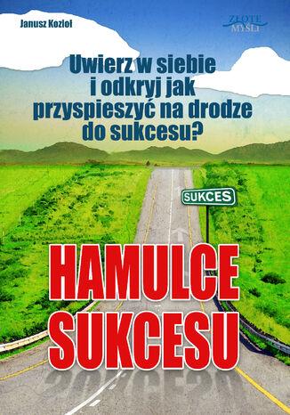 Okładka książki/ebooka Hamulce sukcesu. Uwierz w siebie i odkryj jak przyspieszyć na drodze do sukcesu?