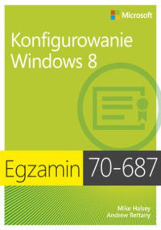 Okładka książki/ebooka Egzamin 70-687. Konfigurowanie Windows 8