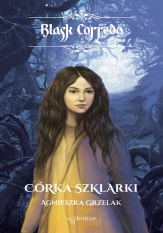 Okładka książki/ebooka Córka Szklarki, t. II /seria Blask Corredo/