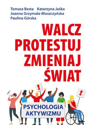 Okładka książki/ebooka Walcz, protestuj, zmieniaj świat!. Psychologia aktywizmu