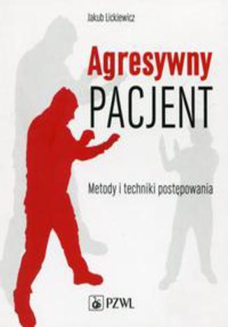 Okładka książki/ebooka Agresywny pacjent. Metody i techniki postępowania