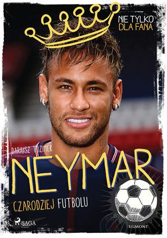 Okładka książki/ebooka Neymar - Czarodziej futbolu