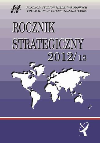 Okładka książki/ebooka Rocznik Strategiczny 2012/13 - Unia Europejska - na południu bez  zmian, na zachodzie wprost przeciwnie