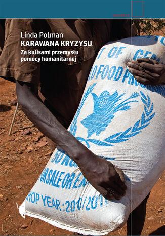 Okładka książki/ebooka Karawana kryzysu. Za kulisami przemysłu pomocy humanitarnej