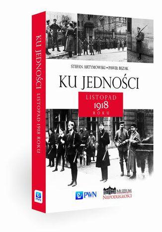 Okładka książki/ebooka Ku jedności Listopad 1918 roku
