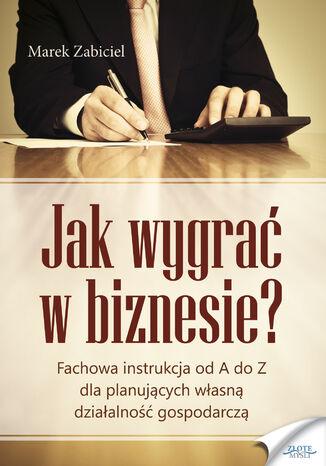 Okładka książki/ebooka Jak wygrać w biznesie?. Fachowa instrukcja od A do Z dla planujących własną działalność