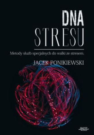 Okładka książki/ebooka DNA stresu. Metody służb specjalnych do walki ze stresem