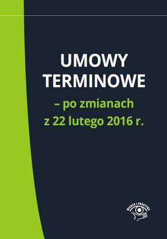 Okładka książki/ebooka Umowy terminowe - po zmianach z 22 lutego 2016 r