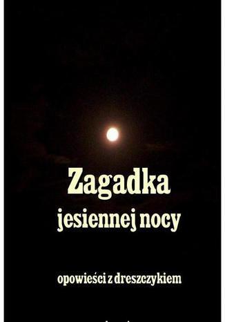 Okładka książki/ebooka Zagadka jesiennej nocy. Opowieści z dreszczykiem