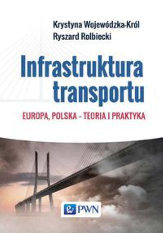 Okładka książki Infrastruktura transportu. Europa, Polska  teoria i praktyka