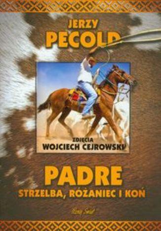 Okładka książki Padre Strzelba, różaniec i koń