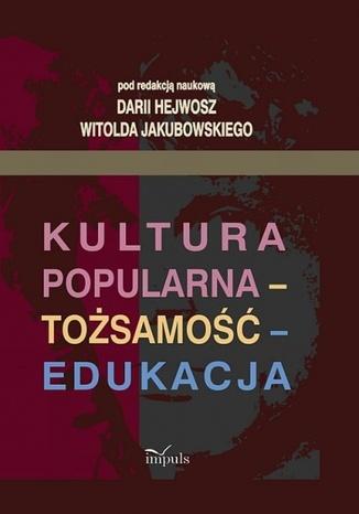 Okładka książki/ebooka Kultura popularna - tożsamość - edukacja