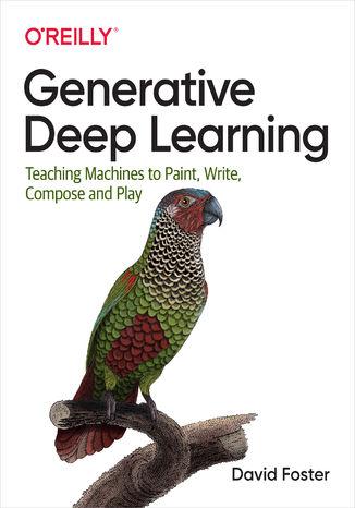 Okładka książki/ebooka Generative Deep Learning. Teaching Machines to Paint, Write, Compose, and Play