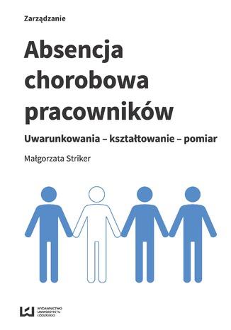 Okładka książki/ebooka Absencja chorobowa pracowników. Uwarunkowania - kształtowanie - pomiar
