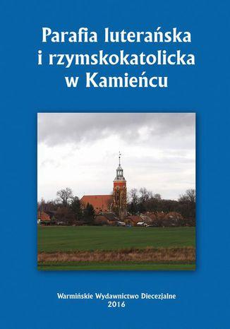 Okładka książki/ebooka Parafia luterańska i rzymskokatolicka w Kamieńcu