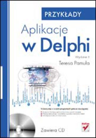 Okładka książki/ebooka Aplikacje w Delphi. Przykłady. Wydanie II