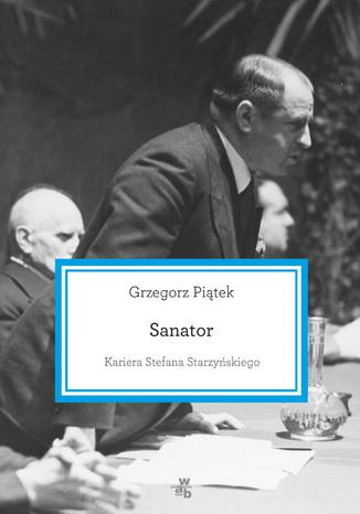 Okładka książki/ebooka Sanator. Kariera Stefana Starzyńskiego