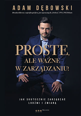 Okładka książki  Proste, ale ważne w zarządzaniu! Jak skutecznie zarządzać ludźmi i zmianą