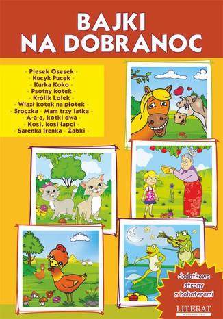 Okładka książki/ebooka Bajki na dobranoc. Piesek Osesek. Kucyk Pucek. Kurka Koko. Psotny kotek. Królik Lolek. Wlazł kotek na płotek. Sroczka. Mam trzy latka, A-a-a, kotki dwa, Kosi, kosi łapci, Sarenka Irenka, Żabki