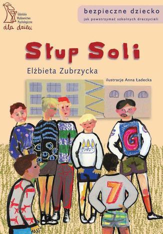Okładka książki/ebooka Słup Soli. Jak powstrzymać szkolnych dręczycieli