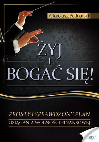 Okładka książki/ebooka Żyj i bogać się. Prosty i sprawdzony plan osiągania wolności finansowej