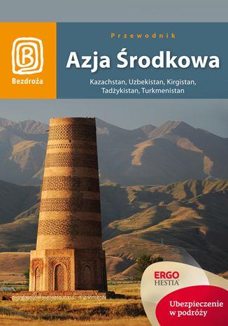 Okładka książki/ebooka Azja Środkowa. Kazachstan, Uzbekistan, Kirgistan, Tadżykistan, Turkmenistan. Wydanie 1