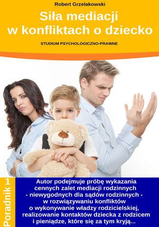 Okładka książki/ebooka Siła mediacji w konfliktach o dziecko
