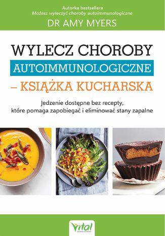 Okładka książki/ebooka Wylecz choroby autoimmunologiczne - książka kucharska