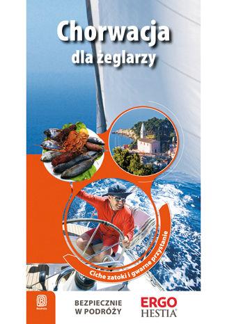Okładka książki/ebooka Chorwacja dla żeglarzy. Ciche zatoki i gwarne przystanie. Przewodnik Rekreacyjny. Wydanie 2