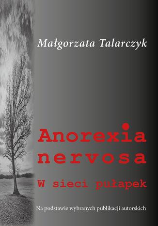 Okładka książki/ebooka Anorexia nervosa. W sieci pułapek