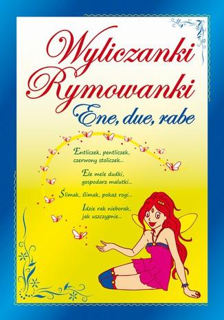 Okładka książki/ebooka Wyliczanki. Rymowanki. Ene, due, rabe