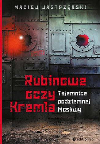 Okładka książki/ebooka Rubinowe oczy Kremla. Tajemnice podziemnej Moskwy