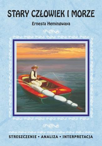 Okładka książki/ebooka Stary człowiek i morze Ernesta Hemingwaya. Streszczenie, analiza, interpretacja