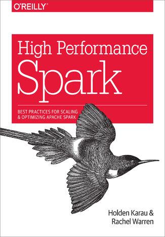 Okładka książki/ebooka High Performance Spark. Best Practices for Scaling and Optimizing Apache Spark