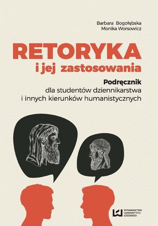 Okładka książki/ebooka Retoryka i jej zastosowania. Podręcznik dla studentów dziennikarstwa i innych kierunków humanistycznych