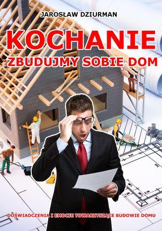 Okładka książki/ebooka Kochanie, zbudujmy sobie dom