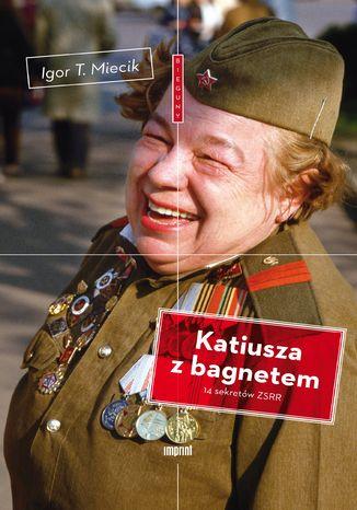 Okładka książki/ebooka Katiusza z bagnetem. 14 sekretów ZSRR