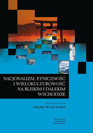 Okładka książki/ebooka Nacjonalizm, etniczność i wielokulturowość na Bliskim i Dalekim Wschodzie