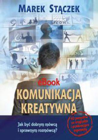 Okładka książki/ebooka Komunikacja kreatywna. Jak być dobrym mówcą i sprawnym rozmówcą