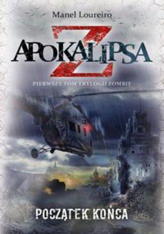 Okładka książki Apokalipsa Z. T.1 Apokalipsa Z. Początek końca