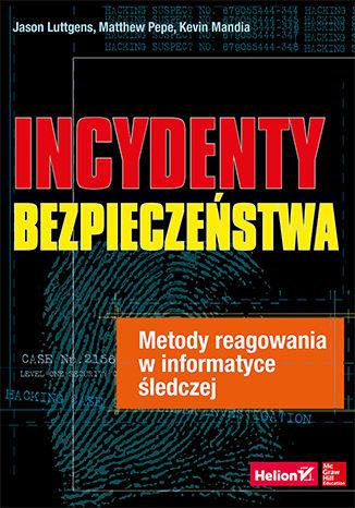 Okładka książki/ebooka Incydenty bezpieczeństwa. Metody reagowania w informatyce śledczej