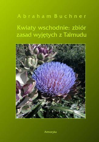 Okładka książki/ebooka Kwiaty wschodnie: zbiór zasad wyjętych z Talmudu