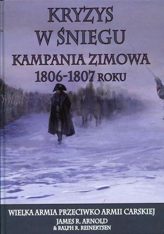 Okładka książki/ebooka Kryzys w śniegu Kampania zimowa 1806-1807 roku