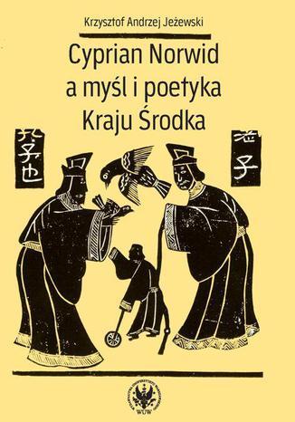 Okładka książki/ebooka Cyprian Norwid a myśl i poetyka Kraju Środka