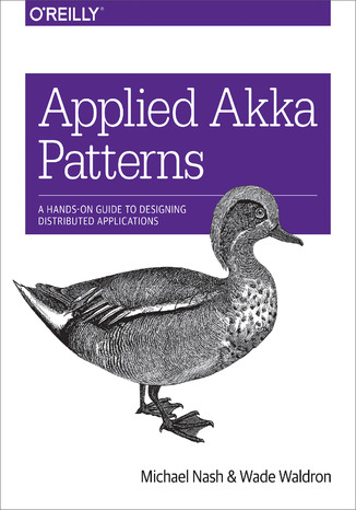 Okładka książki Applied Akka Patterns. A Hands-On Guide to Designing Distributed Applications