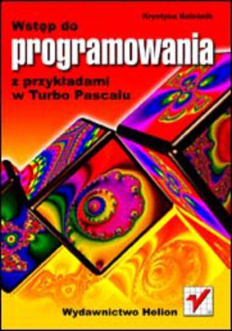 Okładka książki/ebooka Wstęp do programowania z przykładami w Turbo Pascalu