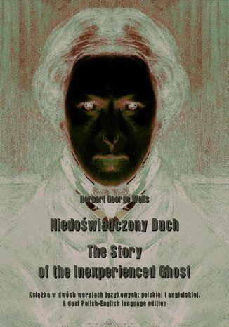 Okładka książki/ebooka Niedoświadczony Duch. The Story of the Inexperienced Ghost